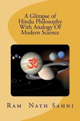 A Glimpse of Hindu Philosophy with Analogy of Modern Science (Paperback): MR Ram N Sahni