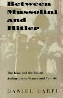 Between Mussolini and Hitler - The Jews and the Italian Authorities in France and Tunisia (Paperback): Daniel Carpi