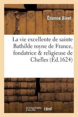 La Vie Excellente de Sainte Bathilde Royne de France, Fondatrice & Religieuse de Chelles (French, Paperback): Etienne Binet