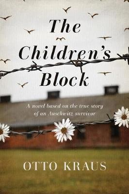 The Children's Block - A Novel Based on the True Story of an Auschwitz Survivor (Hardcover, Not for Online ed.): Otto Kraus