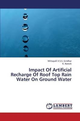 Impact of Artificial Recharge of Roof Top Rain Water on Ground Water (Paperback): Giridhar Mittapalli V.S.S.