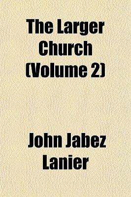 The Larger Church (Volume 2) (Paperback): John Jabez Lanier