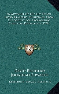 An Account of the Life of Mr. David Brainerd, Missionary from the Society for Propagating Christian Knowledge (1798)...