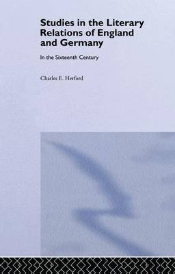 Studies in the Literary Relations of England and Germany - In the Sixteenth Century (Paperback): Charles H. Herford