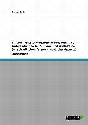 Einkommenssteuerrechtliche Behandlung Von Aufwendungen Fur Studium Und Ausbildung (Einschliesslich Verfassungsrechtlicher...