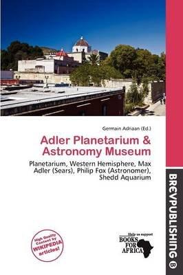 Adler Planetarium & Astronomy Museum (Paperback): Germain Adriaan