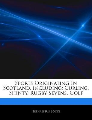 Articles on Sports Originating in Scotland, Including - Curling, Shinty, Rugby Sevens, Golf (Paperback): Hephaestus Books