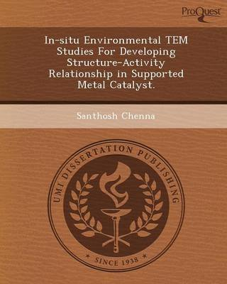 In-Situ Environmental Tem Studies for Developing Structure-Activity Relationship in Supported Metal Catalyst (Paperback):...