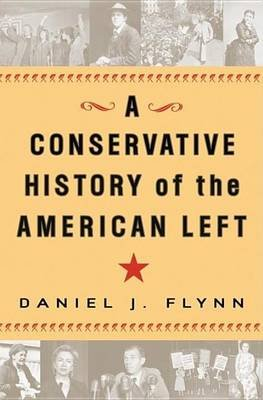 Conservative History of the American Left (Electronic book text): Daniel J Flynn