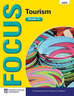 Focus Tourism CAPS - Grade 11: Learner's Book (Paperback): E. Deutschmann, T. Thiyane, C Weston