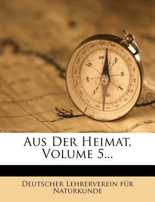 Aus Der Heimat, Volume 5... (English, German, Paperback): Deutscher Lehrerverein F R Naturkunde