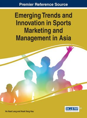 Emerging Trends and Innovation in Sports Marketing and Management in Asia (Electronic book text): Ho Keat Leng, Noah Yang Hsu
