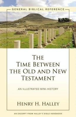 The Time Between the Old and New Testament - A Zondervan Digital Short (Electronic book text): Henry H. Halley