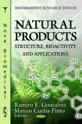 Natural Products - Structure, Bioactivity & Applications (Hardcover): Ramiro E. Goncalves, Marcos Cunha Pinto
