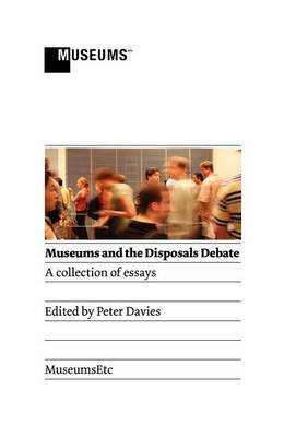 Museums and the Disposals Debate (Hardcover, New): Peter Davies
