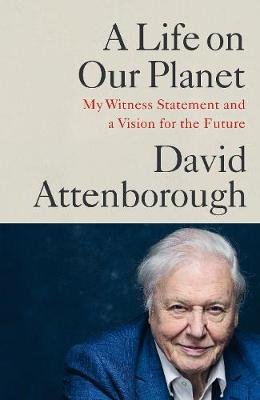 A Life On Our Planet - My Witness Statement And Vision For The Future (Paperback): David Attenborough
