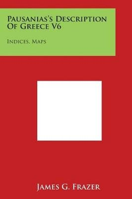 Pausanias's Description of Greece V6 - Indices, Maps (Paperback): James G. Frazer