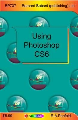 Using Photoshop CS6 (Paperback): R.A. Penfold