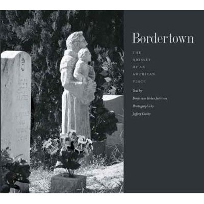 Bordertown - The Odyssey of an American Place (Hardcover): Benjamin Heber Johnson, Jeffrey Gusky