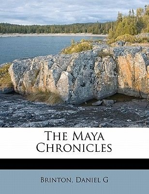 The Maya Chronicles (Paperback): Brinton, Daniel, G.