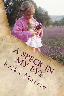 A Speck in My Eye (Paperback): Erika Martin