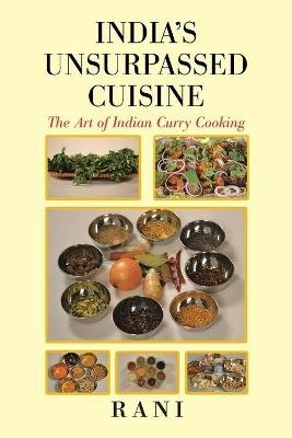India's Unsurpassed Cuisine - The Art of Indian Curry Cooking (Paperback): Rani