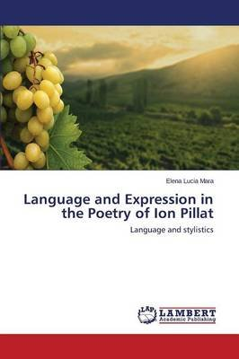 Language and Expression in the Poetry of Ion Pillat (Paperback): Mara Elena Lucia