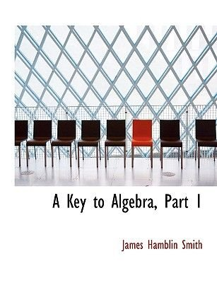 A Key to Algebra, Part 1 (Large print, Paperback, Large type / large print edition): James Hamblin Smith