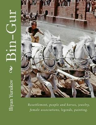 Bin-Gur - Resettlement, People and Horses, Jewelry, Female Associations, Legends, Painting. (Paperback): Iliyan P Yurukov,...