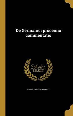 de Germanici Prooemio Commentatio (Latin, Hardcover): Ernst 1856-1929 Maass