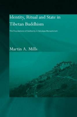 Identity, Ritual and State in Tibetan Buddhism - The Foundations of Authority in Gelukpa Monasticism (Paperback): Martin A....