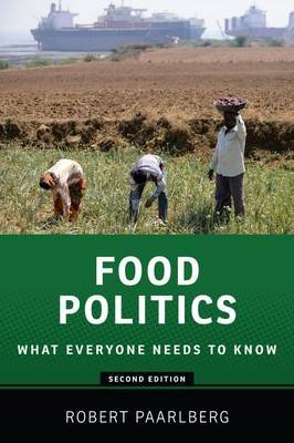 Food Politics - What Everyone Needs to Know (R) (Paperback, 2nd Revised edition): Robert Paarlberg
