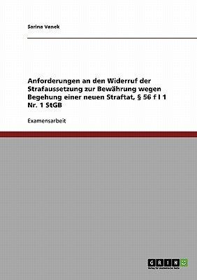 Anforderungen an Den Widerruf Der Strafaussetzung Zur Bewahrung Wegen Begehung Einer Neuen Straftat, 56 F I 1 NR. 1 Stgb...