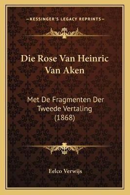 Die Rose Van Heinric Van Aken - Met de Fragmenten Der Tweede Vertaling (1868) (Chinese, English, Paperback): Eelco Verwijs