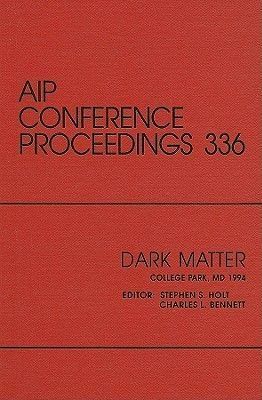 Dark Matter - Proceedings of a Conference Held in College Park, MD, October 1994 (Hardcover): Stephen S. Holt, Charles L....