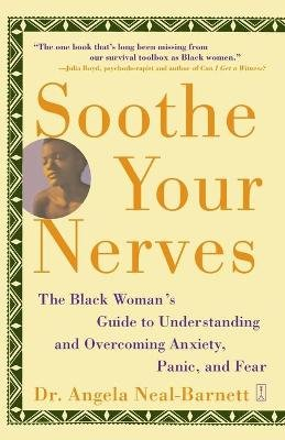 Soothe Your Nerves - The Black Woman's Guide to Understanding and Overcoming Anxiety, Panic, and Fearz (Paperback,...