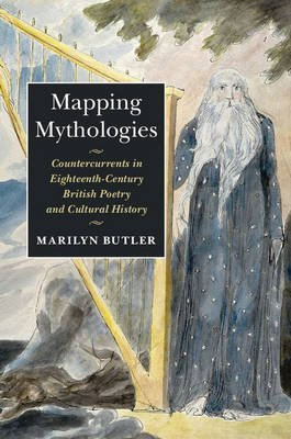 Mapping Mythologies - Countercurrents in Eighteenth-Century British Poetry and Cultural History (Hardcover): Marilyn Butler