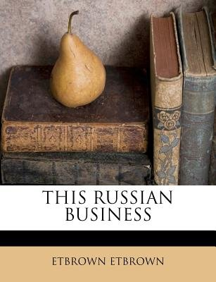 This Russian Business (Paperback): Etbrown Etbrown