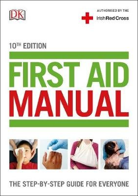 First Aid Manual (Irish edition) - The Step-by-Step Guide For Everyone (Paperback): Dk