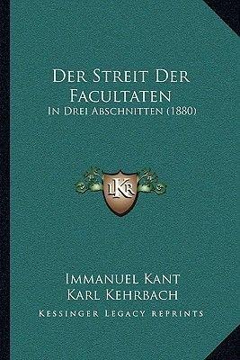 Der Streit Der Facultaten - In Drei Abschnitten (1880) (English, German, Paperback): Immanuel Kant