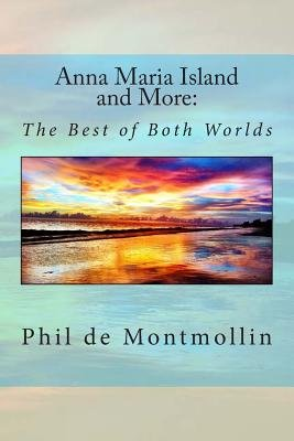 Anna Maria Island and More - The Best of Two Worlds (Paperback): Phil Demontmollin