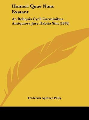 Homeri Quae Nunc Exstant - An Reliquis Cycli Carminibus Antiquiora Jure Habita Sint (1878) (English, Latin, Hardcover):...