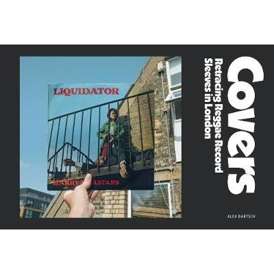 Covers - Retracing Reggae Record Sleeves in London (Hardcover): Alex Bartsch