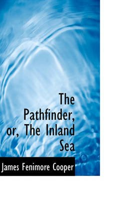The Pathfinder, Or, the Inland Sea (Paperback): James Fenimore Cooper