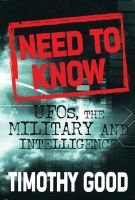 Need to Know - UFOs, the Military, and Intelligence (Paperback): Timothy Good