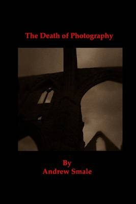 The Death of Photography (Electronic book text): Andrew Smale
