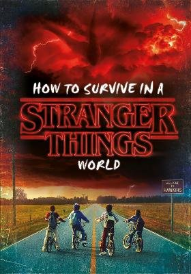 How to Survive in a Stranger Things World (Hardcover):