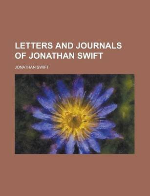 Letters and Journals of Jonathan Swift (Paperback): Jonathan Swift