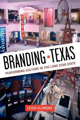 Branding Texas - Performing Culture in the Lone Star State (Paperback): Leigh Clemons