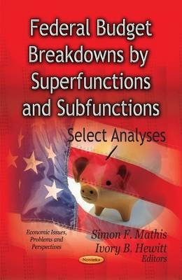 Federal Budget Breakdowns by Superfunctions & Subfunctions - Select Analyses (Paperback, New): Simon F. Mathis, Ivory B. Hewitt